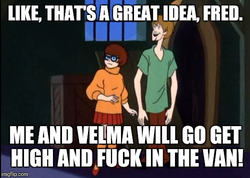 LIKE, THAT'S A GREAT IDEA, FRED. ME AND VELMA WILL GO GET HIGH AND FUCK IN THE VAN! | image tagged in shaggy,velma,smoke weed,screw | made w/ Imgflip meme maker