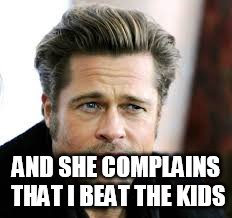 AND SHE COMPLAINS THAT I BEAT THE KIDS | made w/ Imgflip meme maker