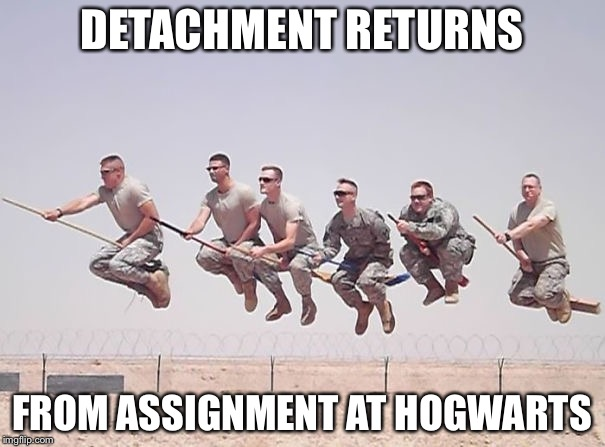 TDY at Hogwarts | DETACHMENT RETURNS FROM ASSIGNMENT AT HOGWARTS | image tagged in hogwarts,special forces,memes | made w/ Imgflip meme maker