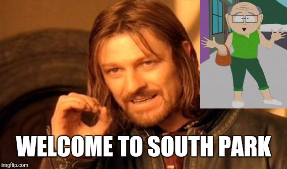 One Does Not Simply Meme | WELCOME TO SOUTH PARK | image tagged in memes,one does not simply | made w/ Imgflip meme maker