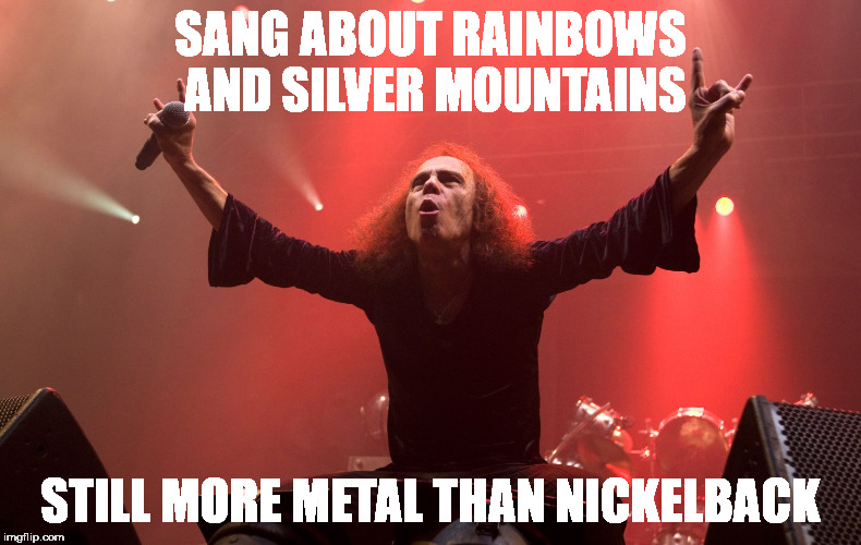 Dio | SANG ABOUT RAINBOWS AND SILVER MOUNTAINS STILL MORE METAL THAN NICKELBACK | image tagged in memes,funny,nickelback,ronnie james dio,metal | made w/ Imgflip meme maker