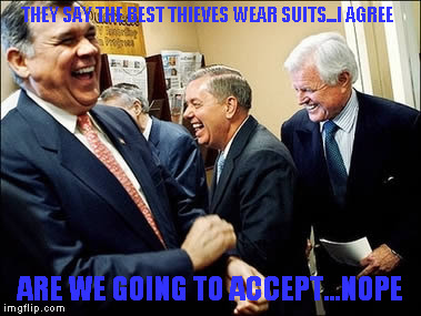 Men Laughing | THEY SAY THE BEST THIEVES WEAR SUITS...I AGREE ARE WE GOING TO ACCEPT...NOPE | image tagged in memes,men laughing | made w/ Imgflip meme maker
