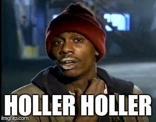 Y'all Got Any More Of That Meme | HOLLER HOLLER | image tagged in memes,yall got any more of | made w/ Imgflip meme maker