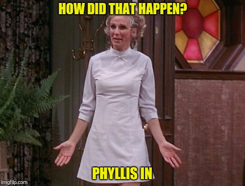 HOW DID THAT HAPPEN? PHYLLIS IN | made w/ Imgflip meme maker