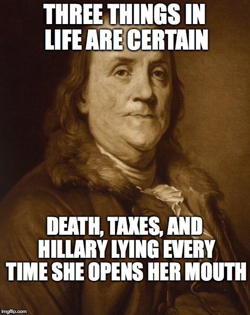 Two things are certain |  THREE THINGS IN LIFE ARE CERTAIN; DEATH, TAXES, AND HILLARY LYING EVERY TIME SHE OPENS HER MOUTH | image tagged in two things are certain | made w/ Imgflip meme maker