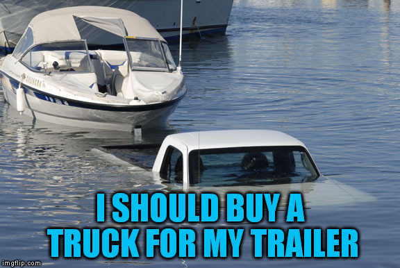 I SHOULD BUY A TRUCK FOR MY TRAILER | made w/ Imgflip meme maker