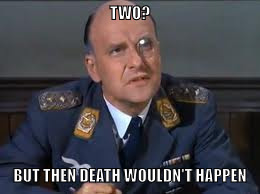 Colonel Klink | TWO? BUT THEN DEATH WOULDN'T HAPPEN | image tagged in colonel klink | made w/ Imgflip meme maker