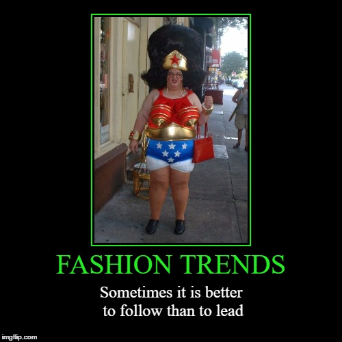 Fashion Trends | FASHION TRENDS | Sometimes it is better to follow than to lead | image tagged in funny,demotivationals,wonder woman,cosplay,fat woman | made w/ Imgflip demotivational maker