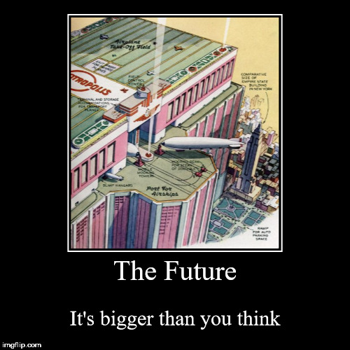 The Future | It's bigger than you think | image tagged in demotivationals,the future | made w/ Imgflip demotivational maker