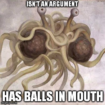 "So you think you disproved God's existence by imagining flying food being worshiped? Please, tell me more of your ""genius""... 