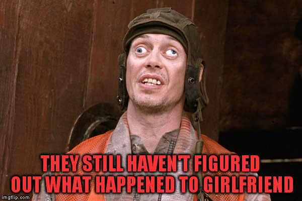 THEY STILL HAVEN'T FIGURED OUT WHAT HAPPENED TO GIRLFRIEND | made w/ Imgflip meme maker