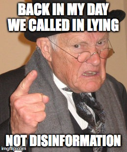 BACK IN MY DAY WE CALLED IN LYING NOT DISINFORMATION | made w/ Imgflip meme maker