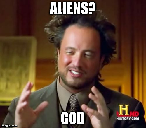 Ancient Aliens Meme | ALIENS? GOD | image tagged in memes,ancient aliens | made w/ Imgflip meme maker
