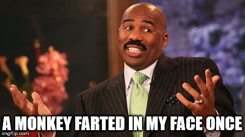 Steve Harvey Meme | A MONKEY FARTED IN MY FACE ONCE | image tagged in memes,steve harvey | made w/ Imgflip meme maker