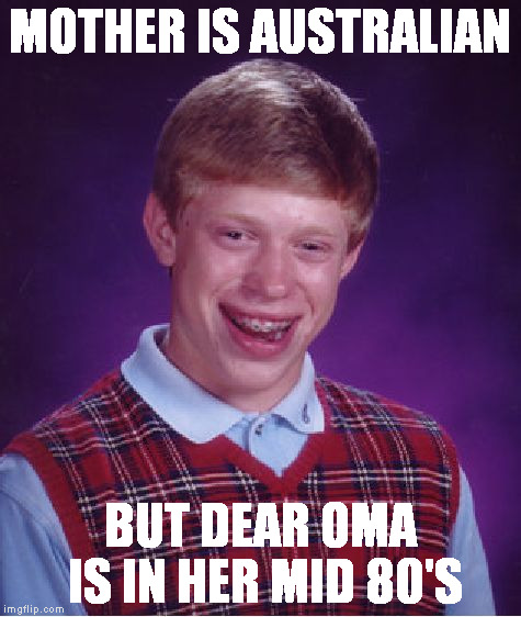 Bad Luck Brian Meme | MOTHER IS AUSTRALIAN BUT DEAR OMA IS IN HER MID 80'S | image tagged in memes,bad luck brian | made w/ Imgflip meme maker