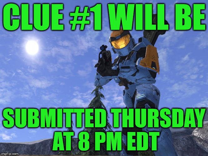 Demonic Penguin Halo 3 | CLUE #1 WILL BE SUBMITTED THURSDAY AT 8 PM EDT | image tagged in demonic penguin halo 3 | made w/ Imgflip meme maker