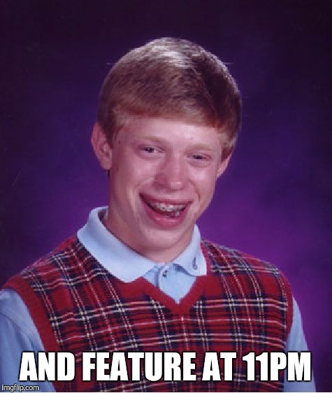 Bad Luck Brian Meme | AND FEATURE AT 11PM | image tagged in memes,bad luck brian | made w/ Imgflip meme maker