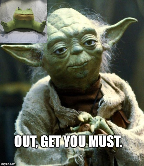 Star Wars Yoda Meme | OUT, GET YOU MUST. | image tagged in memes,star wars yoda | made w/ Imgflip meme maker
