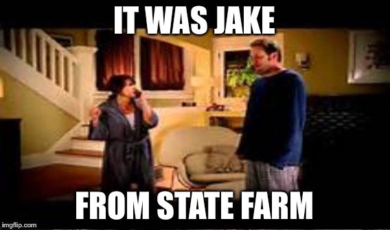IT WAS JAKE FROM STATE FARM | made w/ Imgflip meme maker