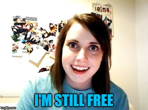 I'M STILL FREE | made w/ Imgflip meme maker