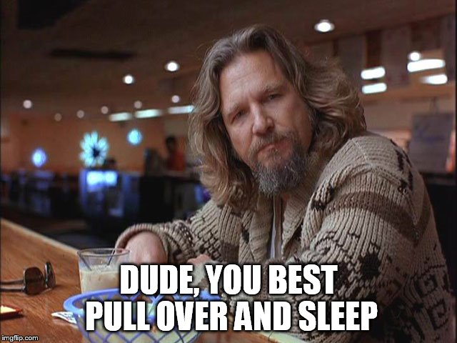 DUDE, YOU BEST PULL OVER AND SLEEP | made w/ Imgflip meme maker