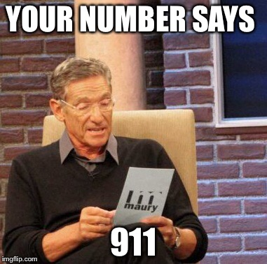 Maury Lie Detector Meme | YOUR NUMBER SAYS 911 | image tagged in memes,maury lie detector | made w/ Imgflip meme maker