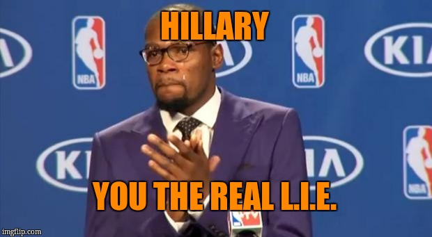 You The Real MVP Meme | HILLARY YOU THE REAL L.I.E. | image tagged in memes,you the real mvp | made w/ Imgflip meme maker