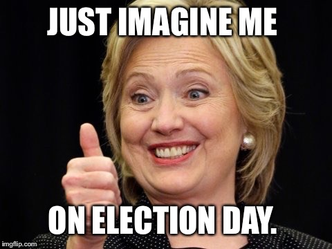 JUST IMAGINE ME ON ELECTION DAY. | made w/ Imgflip meme maker