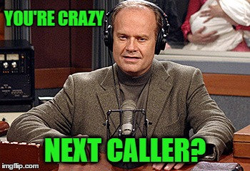 YOU'RE CRAZY NEXT CALLER? | made w/ Imgflip meme maker