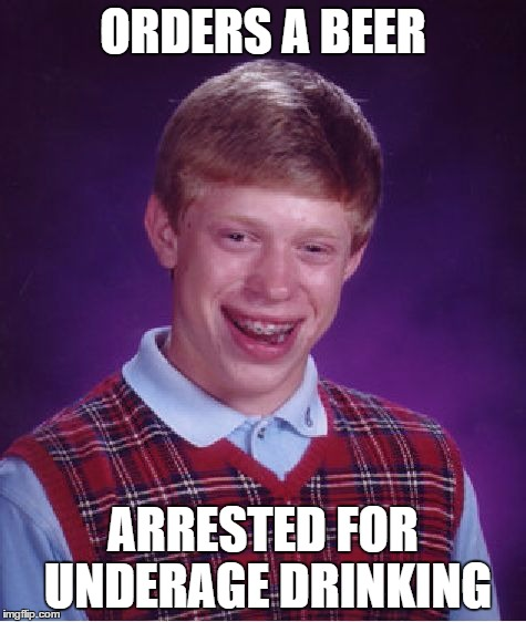 Bad Luck Brian Meme | ORDERS A BEER ARRESTED FOR UNDERAGE DRINKING | image tagged in memes,bad luck brian | made w/ Imgflip meme maker