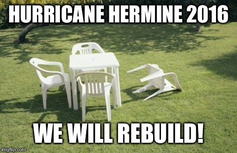 We Will Rebuild |  HURRICANE HERMINE 2016; WE WILL REBUILD! | image tagged in memes,we will rebuild | made w/ Imgflip meme maker