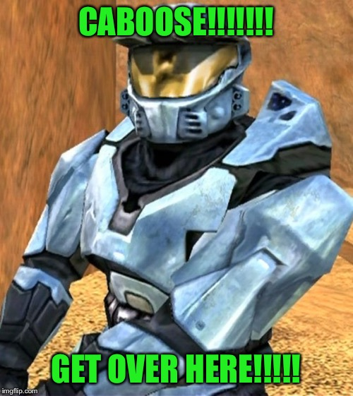 Church RvB Season 1 | CABOOSE!!!!!!! GET OVER HERE!!!!! | image tagged in church rvb season 1 | made w/ Imgflip meme maker