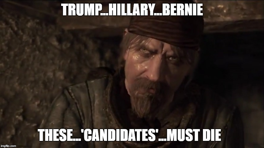 Even Reznov Agrees | TRUMP...HILLARY...BERNIE THESE...'CANDIDATES'...MUST DIE | image tagged in reznov,memes,black ops,call of duty | made w/ Imgflip meme maker