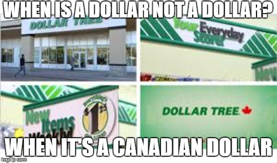 WHEN IS A DOLLAR NOT A DOLLAR? WHEN IT'S A CANADIAN DOLLAR | made w/ Imgflip meme maker