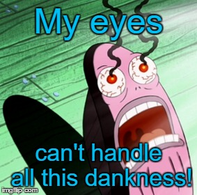 My eyes can't handle all this dankness! | made w/ Imgflip meme maker