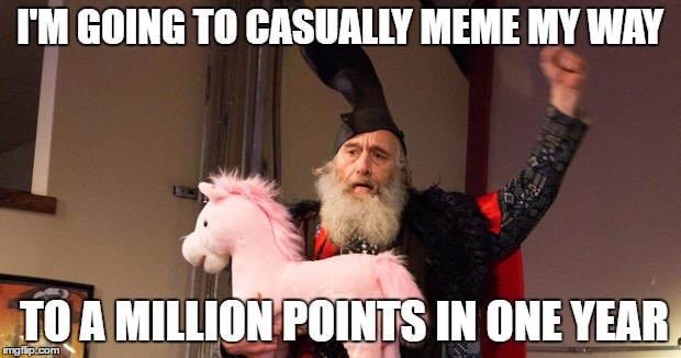 Am I dreaming or is this possible? | I'M GOING TO CASUALLY MEME MY WAY TO A MILLION POINTS IN ONE YEAR | image tagged in free ponies for everyone,mission memepossible,puns in the tag,tags surrounding the puns | made w/ Imgflip meme maker