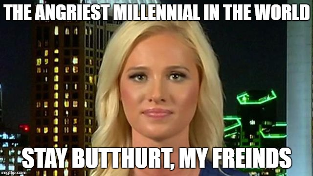 tomi lahren | THE ANGRIEST MILLENNIAL IN THE WORLD STAY BUTTHURT, MY FREINDS | image tagged in tomi lahren | made w/ Imgflip meme maker