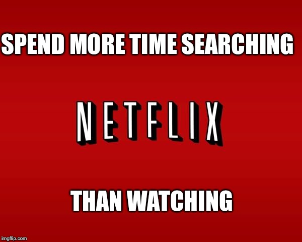 Netflix | SPEND MORE TIME SEARCHING THAN WATCHING | image tagged in scumbag netflix,memes | made w/ Imgflip meme maker