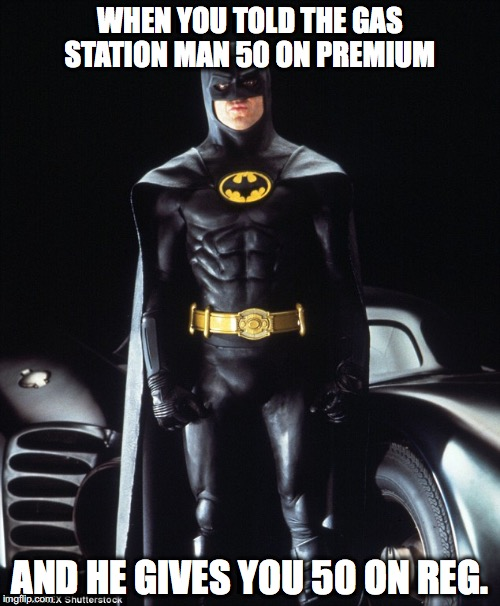 Batman derp pose 9 | WHEN YOU TOLD THE GAS STATION MAN 50 ON PREMIUM AND HE GIVES YOU 50 ON REG. | image tagged in batman derp,gas,batmobile | made w/ Imgflip meme maker