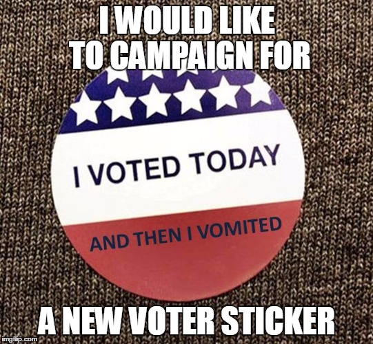 1bbrcu i voted today, and then i vomited imgflip,I Voted Sticker Meme