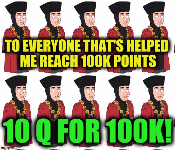 I think I'll invest my points in Wells-Fargo |  TO EVERYONE THAT'S HELPED ME REACH 100K POINTS; 10 Q FOR 100K! | image tagged in star trek q,thanks,100 k points | made w/ Imgflip meme maker
