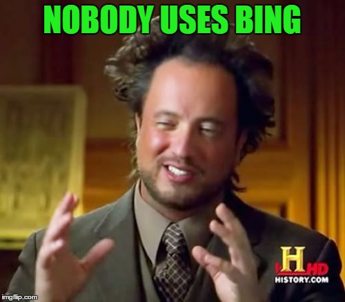 Ancient Aliens Meme | NOBODY USES BING | image tagged in memes,ancient aliens | made w/ Imgflip meme maker