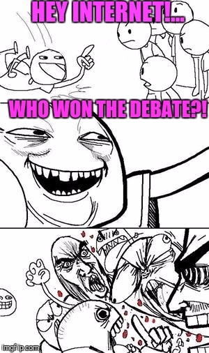 Sadly, this is currently the state of the flip | HEY INTERNET!... WHO WON THE DEBATE?! | image tagged in trollbait,sewmyeyesshut,it's all white noise | made w/ Imgflip meme maker