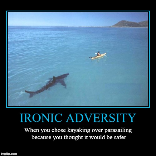 Ironic Adversity | IRONIC ADVERSITY | When you chose kayaking over parasailing because you thought it would be safer | image tagged in funny,demotivationals,adversity,irony,shark,kayak | made w/ Imgflip demotivational maker