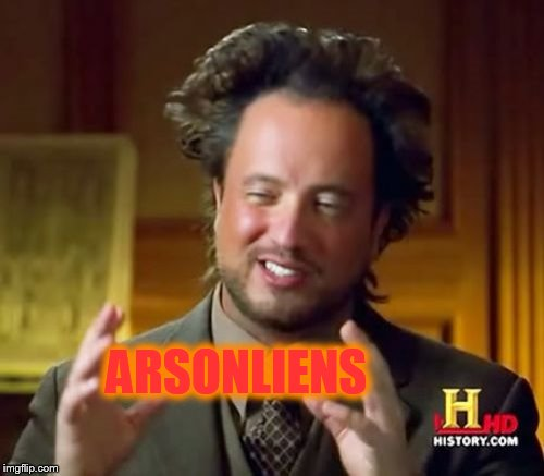 Ancient Aliens Meme | ARSONLIENS | image tagged in memes,ancient aliens | made w/ Imgflip meme maker