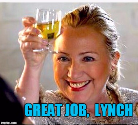 clinton toast | GREAT JOB,  LYNCH | image tagged in clinton toast | made w/ Imgflip meme maker