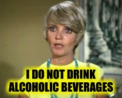 I DO NOT DRINK ALCOHOLIC BEVERAGES | made w/ Imgflip meme maker