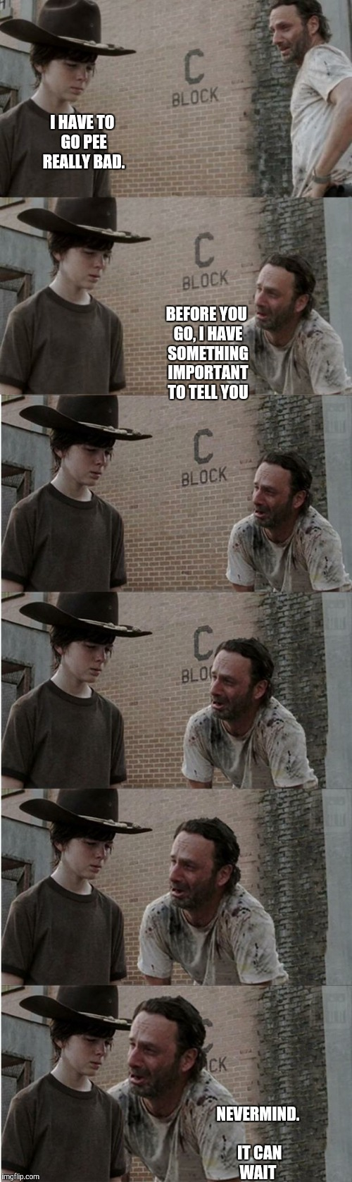 Rick and Carl Longer Meme | I HAVE TO GO PEE REALLY BAD. NEVERMIND. IT CAN WAIT BEFORE YOU GO, I HAVE SOMETHING IMPORTANT TO TELL YOU | image tagged in memes,rick and carl longer | made w/ Imgflip meme maker