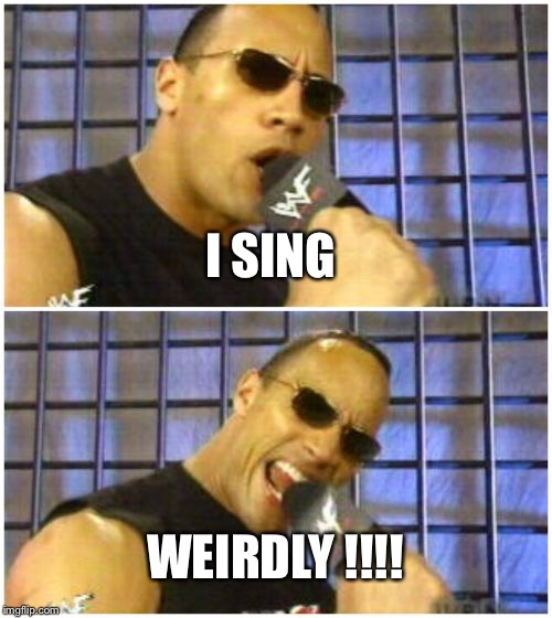 The Rock It Doesnt Matter | I SING WEIRDLY !!!! | image tagged in memes,the rock it doesnt matter | made w/ Imgflip meme maker
