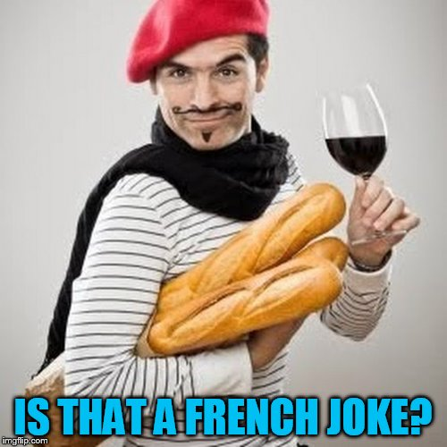 IS THAT A FRENCH JOKE? | made w/ Imgflip meme maker